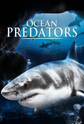 Filme Predadores Perigosos - Os Mais Temidos Dos Oceanos