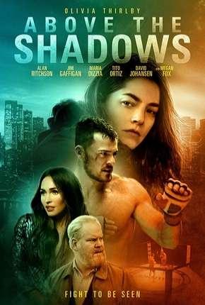 Filme Above the Shadows - Legendado