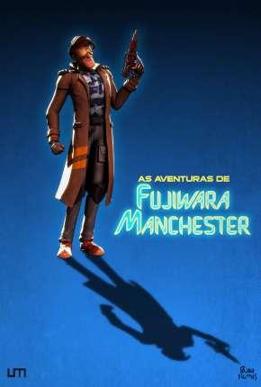 Filme As Aventuras de Fujiwara Manchester - O Filme