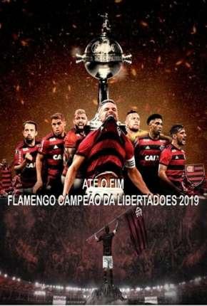 Série Até o Fim - Flamengo Campeão da Libertadores - 1ª Temporada