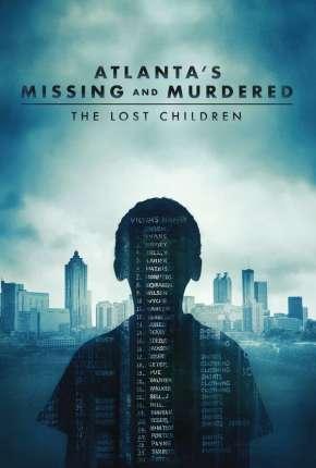 Série Atlantas Missing and Murdered - The Lost Children - Completa - Legendada
