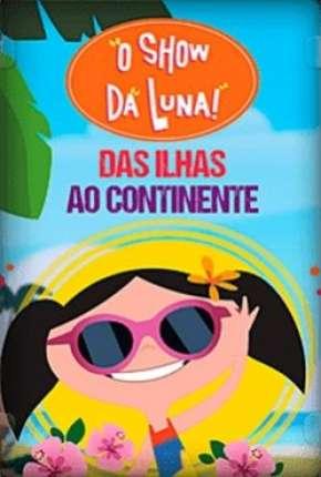 Filme O Show da Luna - Das Ilhas ao Continente