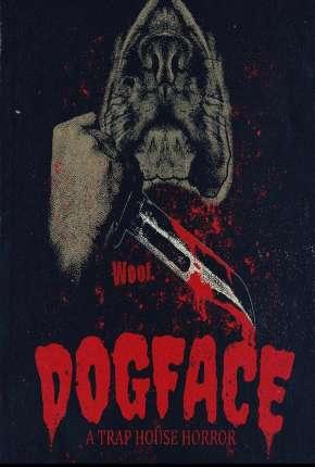 Filme Dogface - A TrapHouse Horror - Legendado