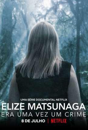 Série Elize Matsunaga - Era Uma Vez um Crime - 1ª Temporada Completa