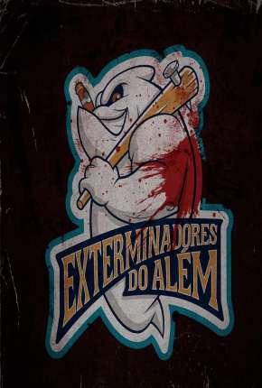 Série Exterminadores do Além - A Série - 1ª Temporada