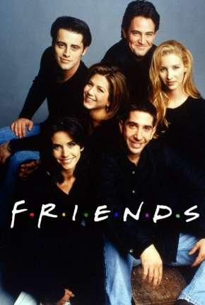 Série Friends 1ª até 10ª Temporada