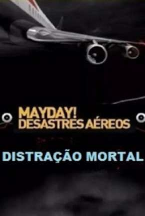 Mayday Desastres Aéreos - Distração Mortal