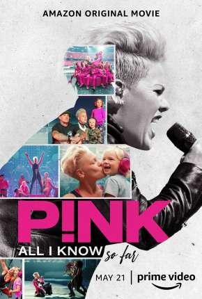 Filme P!nk - All I Know So Far - Legendado