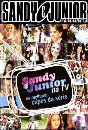 Série Sandy e Junior 1ª até 4ª Temporada